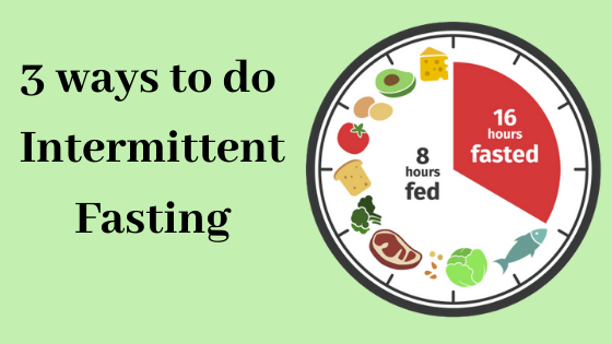 3 ways to do intermittent fasting