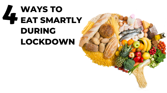 4 ways to eat smartly during lockdown