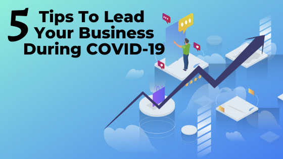 5-tips-to-lead-your-business-during-COVID-19
